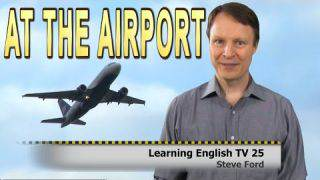 At the Airport | Vocabulary | Check in | Learning English TV 25 with Steve Ford